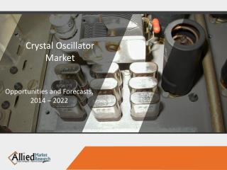 Crystal Oscillator Market Key Players and Geographical Growth Outlook 2014-2022