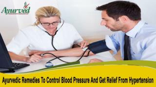 Ayurvedic Remedies To Control Blood Pressure And Get Relief From Hypertension