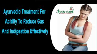 Ayurvedic Treatment For Acidity To Reduce Gas And Indigestion Effectively