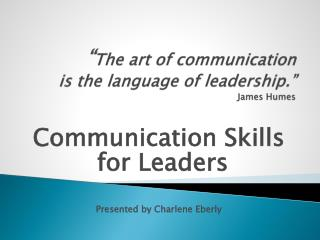 """ The art of communication is the language of leadership."" James Humes"
