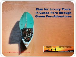 Plan for Luxury Travel to Machu Picchu through Green Peru Adventures