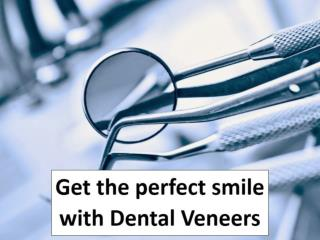 Get the perfect smile with Dental Veneers
