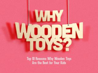 10 Reasons Why Wooden Toys are Best for Your Kids