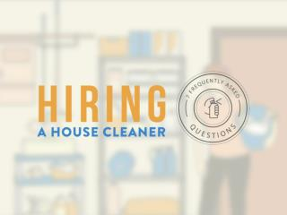 Hiring a House Cleaner | 7 Frequently Asked Questions