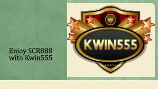 Enjoy SCR 888 for free with Kwin555