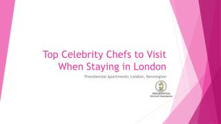 Top Celebrity Chefs to Visit When Staying in London