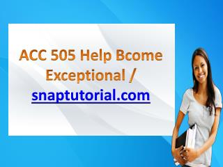 ACC 505 Help Bcome Exceptional / snaptutorial.com