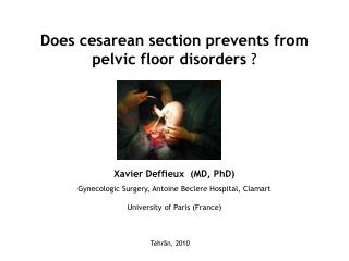 Does cesarean section prevents from pelvic floor disorders ? Xavier Deffieux (MD, PhD) Gynecologic Surgery, Antoine Be