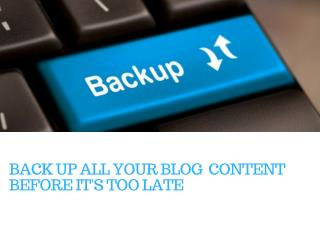 Back up all your blog content before it's too late
