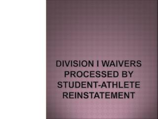 Division I Waivers Processed by Student-Athlete Reinstatement
