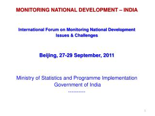 MONITORING NATIONAL DEVELOPMENT – INDIA International Forum on Monitoring National Development Issues & Challenges B