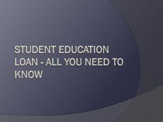 Student Education Loan - All You Need to Know