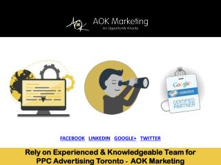 Rely on Experienced & Knowledgeable Team for PPC Advertising Toronto - AOK Marketing