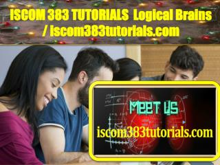 ISCOM 383 TUTORIALS Logical Brains /iscom383tutorials.com
