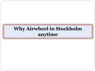Why Airwheel in Stockholm anytime