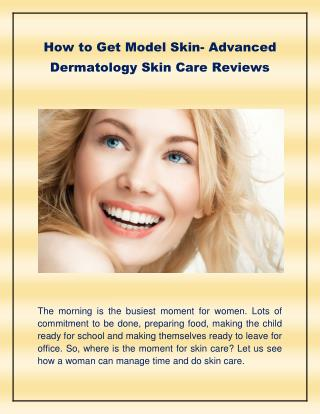 How to get model skin-Advanced Dermatology Skin Care Reviews
