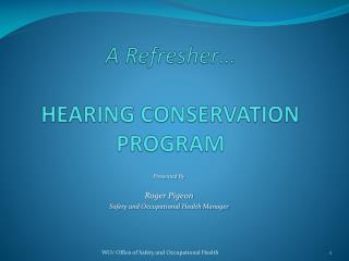 A Refresher… HEARING CONSERVATION PROGRAM