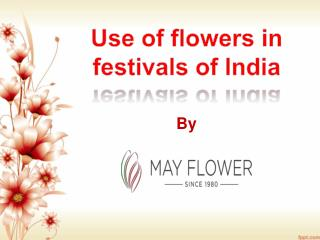 USE OF FLOWERS IN FESTIVALS OF INDIA