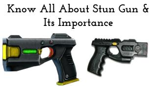 Know All About Stun Gun & Its Importance