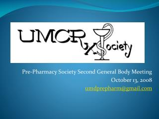 Pre-Pharmacy Society Second General Body Meeting October 13, 2008 umdprepharm@gmail.com