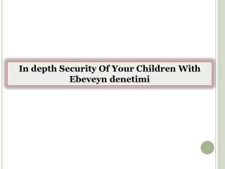 In depth Security Of Your Children With Ebeveyn denetimi