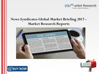 News Syndicates Global Market Briefing 2017 - Market Research Reports