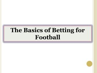 The Basics of Betting for Football