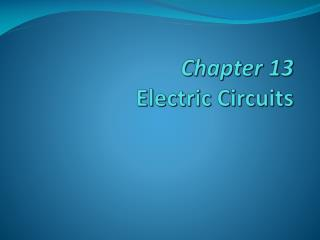 Chapter 13 Electric Circuits