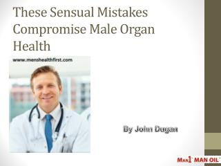 These Sensual Mistakes Compromise Male Organ Health
