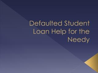 Defaulted Student Loan Help for the Needy