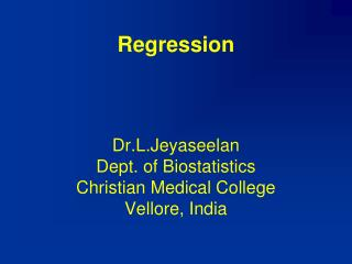 Regression    Dr.L.Jeyaseelan Dept. of Biostatistics Christian Medical College Vellore, India