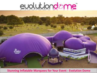 Stunning Inflatable Marquees for Your Event - Evolution Dome