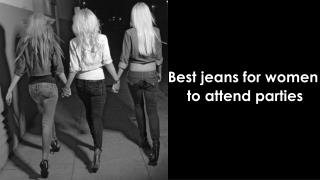 Best Jeans for Women to Attend Parties