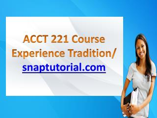 ACCT 221 Course Experience Tradition / snaptutorial.com