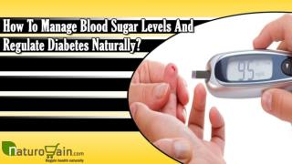 How To Manage Blood Sugar Levels And Regulate Diabetes Naturally?