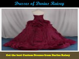 Choose the best dress designs from Darius Raisey