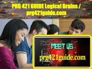 PRG 421 GUIDE Logical Brains / prg421guide.com