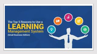 The Top 5 Reasons to Use a Learning Management System (Small Business Edition)!