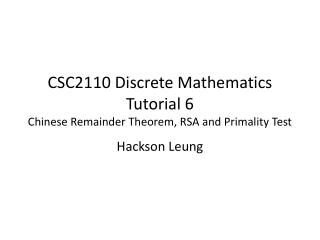 CSC2110 Discrete Mathematics Tutorial 6 Chinese Remainder Theorem, RSA and Primality Test