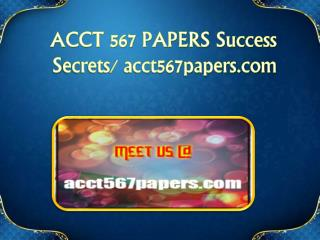 ACCT 567 PAPERS Success Secrets/ acct567papers.com