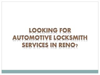 Looking for Automotive Locksmith in Reno.ppsx
