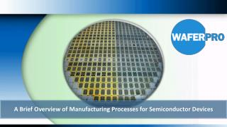 A Brief Overview of Manufacturing Processes for Semiconductor Devices