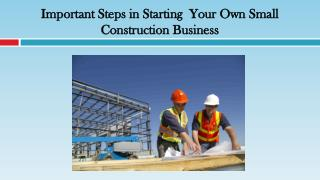 Important Steps in Starting Your Own Small Construction Business