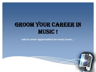 Groom Your Career in Music!