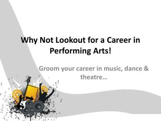 Why Not Lookout for a Career in Performing Arts!