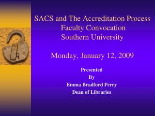 SACS and The Accreditation Process  Faculty Convocation  Southern University  Monday, January 12, 2009