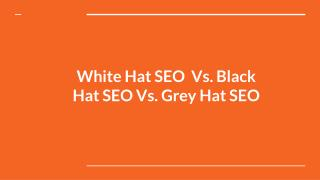White Hat Vs. Black Hat SEO Vs. Grey Hat SEO:  Which One is Better?