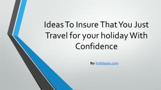 Ideas To Insure That You Just Travel for your holiday With Confidence