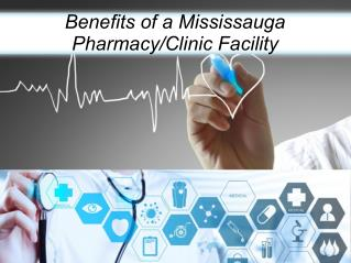 Benefits of a Mississauga Pharmacy and Clinic Facility
