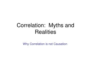 Correlation:  Myths and Realities